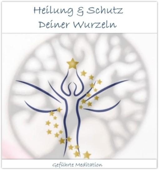 """Meditation """"Heilung & Schutz Deiner Wurzeln"""""""