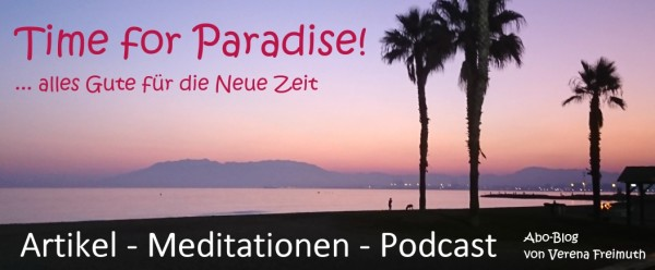 "Abo Blog/Podcast/Meditationen ""Time for Paradise"""